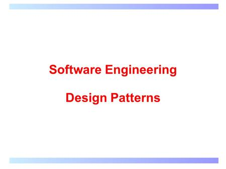 Software Engineering <strong>Design</strong> <strong>Patterns</strong>. Singleton Single instance of class Constructor is private static final Class instance constructed when application.
