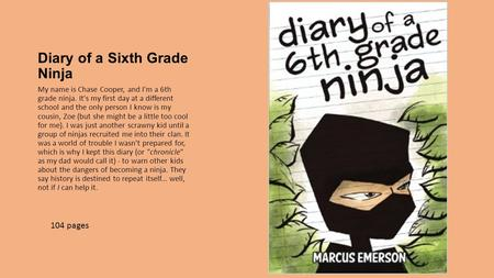 Diary of a Sixth Grade Ninja <strong>My</strong> name is Chase Cooper, and Im a 6th grade ninja. Its <strong>my</strong> first day at a different school and the only person I know is.