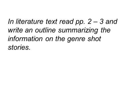 In literature text read pp. 2 – 3 and write an outline summarizing the information on the genre shot stories.