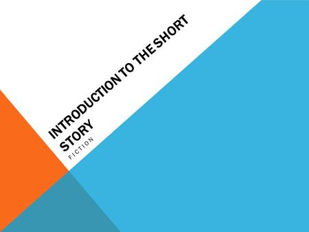 INTRODUCTION TO THE SHORT STORY FICTION DEFINITION: WHAT IS A SHORT STORY? A short story is a work of fiction that focuses on one important event in.
