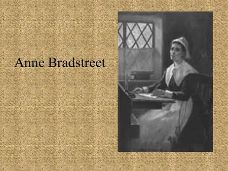 Anne Bradstreet. Place of birth Northampton, England.