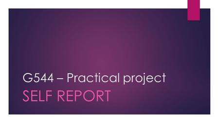 G544 – Practical project SELF REPORT. Revision  Socrative quiz  In pairs – answer each question.  We will then discuss each answer given.