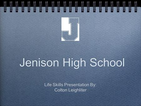 Jenison High School Life <strong>Skills</strong> <strong>Presentation</strong> By: Colton Leighliter Life <strong>Skills</strong> <strong>Presentation</strong> By: Colton Leighliter.