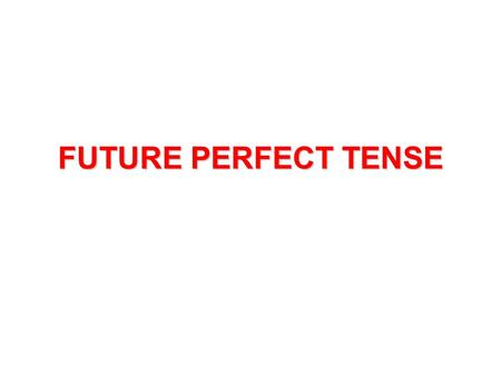 Future Perfect Tense Ppt Video Online Download