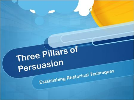 Three Pillars of Persuasion Establishing Rhetorical Techniques.