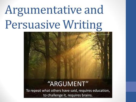 Argumentative and Persuasive Writing. What is Persuasive Writing? Writing used to: change the reader's point of view request an action by the reader ask.