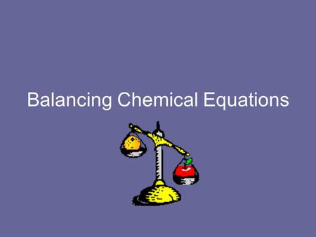 Balancing Chemical Equations. Parts of a Chemical Equation What is a chemical equation? It is a way to symbolize what is happening in a chemical reaction.