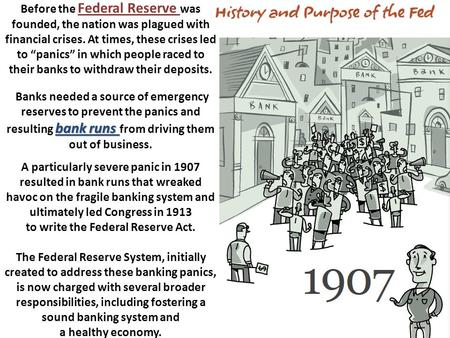 """Before the Federal Reserve was founded, the nation was plagued with  financial crises  At times, these crises led to """"panics"""" in which people  raced to their"""