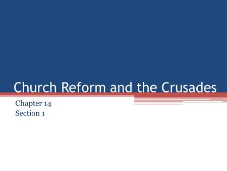 Church Reform and the Crusades Chapter 14 Section 1.