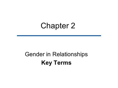 Chapter 2 Gender in Relationships Key Terms. Sex –The biological distinction between females and males. Gender –The social and psychological characteristics.