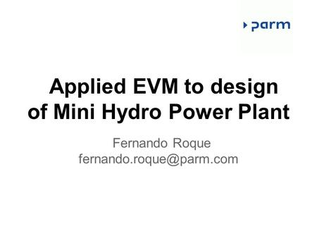Applied EVM to design of Mini <strong>Hydro</strong> <strong>Power</strong> <strong>Plant</strong> Fernando Roque