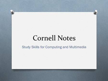 Cornell Notes Study Skills for Computing and Multimedia.