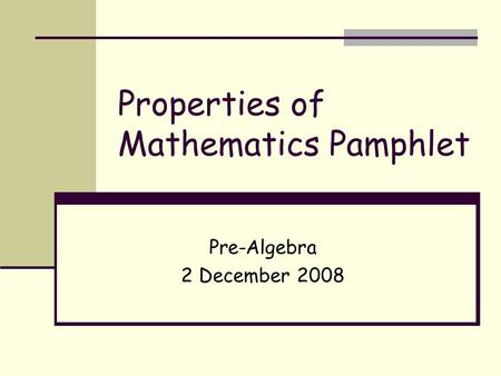 Properties of Mathematics Pamphlet Pre-Algebra 2 December 2008.