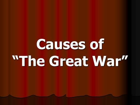 "Causes of ""The Great War"""