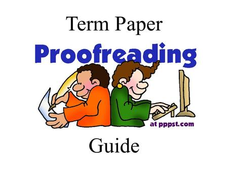 Term Paper Guide. Introduction Proofreading Does the introduction start with a general sentence that is attention-getting? Are there a few sentences that.