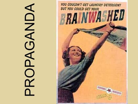 PROPAGANDA. What is Propaganda? Information, ideas or rumors deliberately spread to help or to harm a person, a group, or a movement Advertises a cause,