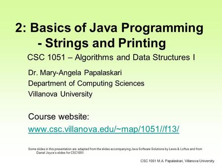 CSC 1051 – Algorithms and Data Structures I Dr. Mary-Angela Papalaskari Department of Computing Sciences Villanova University Course website: www.csc.villanova.edu/~map/1051//f13/