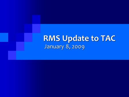 RMS Update to TAC January 8, 2009. Voting Items From RMS meeting on 12/10/2008  RMGRR069: Texas SET Retail Market Guide Clean-up – Section 7: Historical.