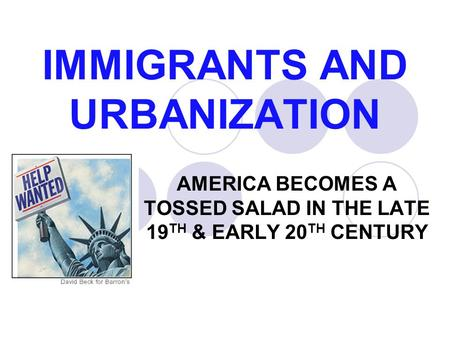 IMMIGRANTS AND URBANIZATION AMERICA BECOMES A TOSSED SALAD IN THE LATE 19 TH & EARLY 20 TH CENTURY.