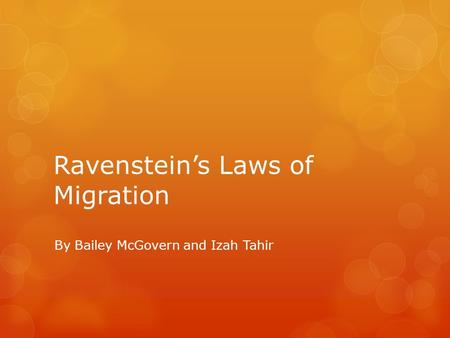Ravenstein's Laws of Migration By Bailey McGovern and Izah Tahir.