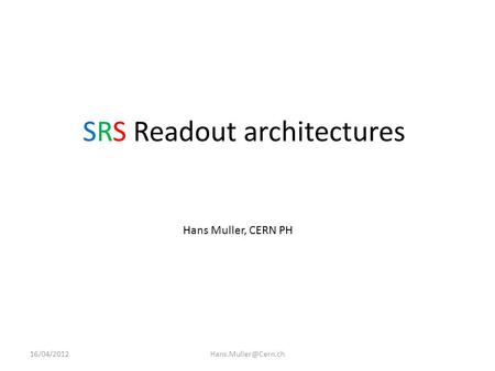 SRS Readout architectures Hans Muller, CERN PH