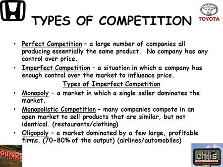 TYPES OF COMPETITION Perfect Competition – a large number of companies all producing essentially the same product. No company has any control over price.