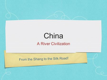 From the Shang to the Silk Road! China A River Civilization.
