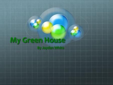 My Green House By Jayden White. Lighting The lights I am going to put in my house are compact fluorescent light bulbs. I will use these because:  They.