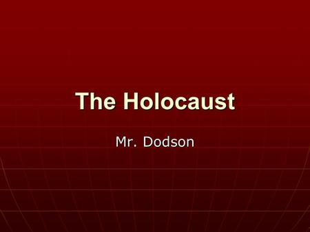 The Holocaust Mr. Dodson. Objectives In what ways did Germany persecute Jews in the 1930s? In what ways did Germany persecute Jews in the 1930s? How did.