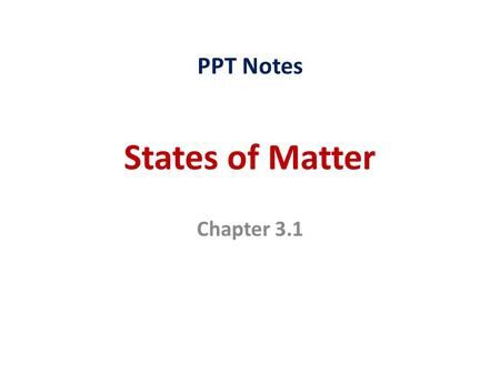 States of Matter Chapter 3.1 PPT Notes. I. Solids Solid: State of matter where the substance has a definite shape and definite volume. Definite = Unchanging,