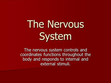 The Nervous System The nervous system controls and coordinates functions throughout the body and responds to internal and external stimuli.