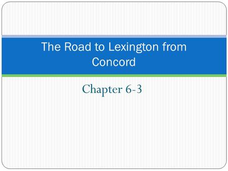 Chapter 6-3 The Road to Lexington from Concord. Keys Ideas Many Americans organized to oppose British policies Tensions between Britain and colonies led.