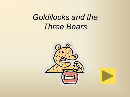 Goldilocks and the Three Bears. Little Goldilocks was a pretty girl who lived once upon a time in a far-off country. One day she was sitting on the hearthrug.