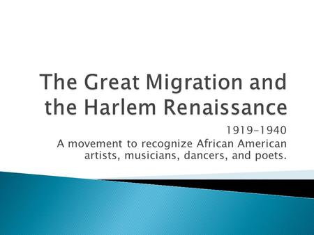 1919-1940 A movement to recognize African American artists, musicians, dancers, and poets.