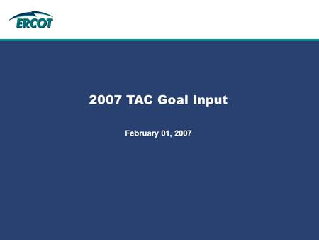 Role of Account Management at ERCOT 2007 TAC Goal Input February 01, 2007.