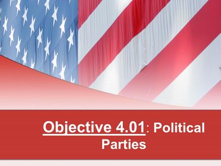 Objective 4.01 : Political Parties. Political Party Purpose - win elections. Political party – group of people with common interests Anyone can join a.