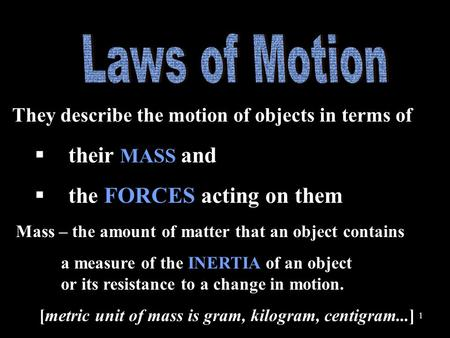 They describe the motion of objects in terms of  their MASS and  the FORCES acting on them Mass – the amount of matter that an object contains a measure.