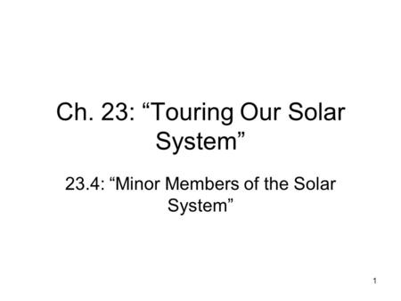 "1 Ch. 23: ""Touring Our Solar System"" 23.4: ""Minor Members of the Solar System"""