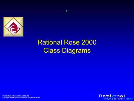 Introduction to <strong>Rational</strong> Rose 2000 v6.5 Copyright © 1999 <strong>Rational</strong> Software, all rights reserved 1 <strong>Rational</strong> Rose 2000 <strong>Class</strong> Diagrams.