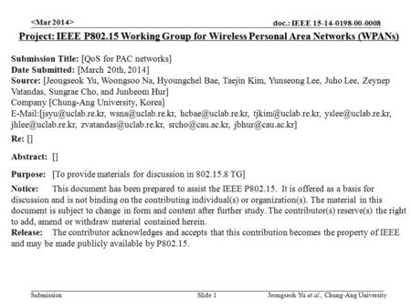 Doc.: IEEE 15-14-0198-00-0008 Submission Slide 1 Project: IEEE P802.15 Working Group for Wireless Personal Area Networks (WPANs) Submission Title: [QoS.