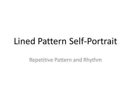 Lined Pattern Self-Portrait Repetitive Pattern and Rhythm.