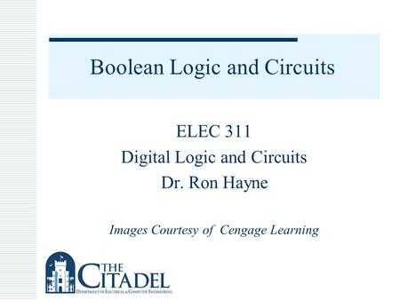 Boolean Logic and Circuits ELEC 311 Digital Logic and Circuits Dr. Ron Hayne Images Courtesy of Cengage Learning.