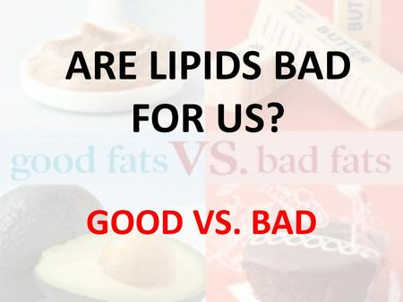 ARE LIPIDS BAD FOR US? GOOD VS. BAD. Lipids are a diverse group of hydrophobic molecules Lipids are the one class of large biological molecules that do.