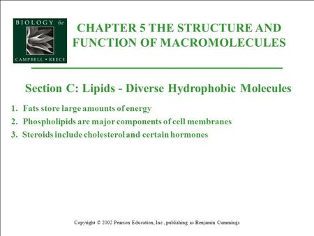 CHAPTER 5 THE STRUCTURE AND FUNCTION OF MACROMOLECULES Copyright © 2002 Pearson Education, Inc., publishing as Benjamin Cummings Section C: Lipids - Diverse.