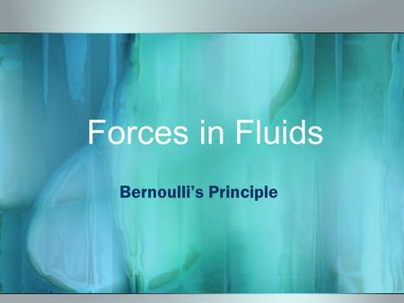 Forces in Fluids Bernoulli's Principle Terms Bernoulli's Principle~ as the speed of a moving fluid increases, its pressure decreases Lift~ an upward.