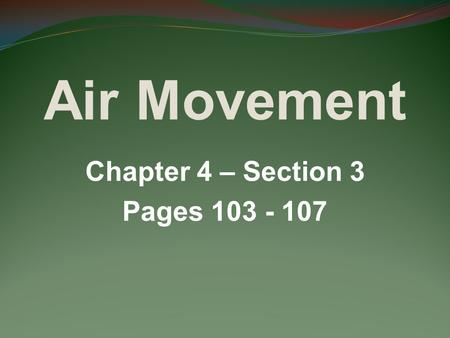 Air Movement Chapter 4 – Section 3 Pages 103 - 107.
