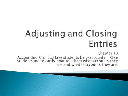 Chapter 10 Accounting Ch.10...Have students be t-accounts. Give students index cards that tell them what accounts they are and what t-accounts they are.