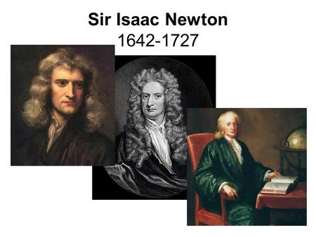 Sir Isaac Newton 1642-1727. Newton's Laws of Motion Newton's 1st Law of Motion -An object at rest, will remain at rest, unless acted upon by an unbalanced.