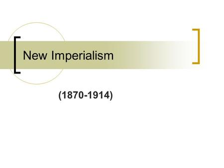 (1870-1914) New Imperialism. Imperialism The domination by one country of the political, economic, or cultural life of another country or region.  Took.