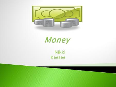 Nikki Keesee.  We will be learning how to count coins  Quarters  Dimes  Nickels  Pennies  Use a decimal point for coins (.)  Use a dollar sign.